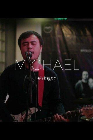 MICHAEL #singer
