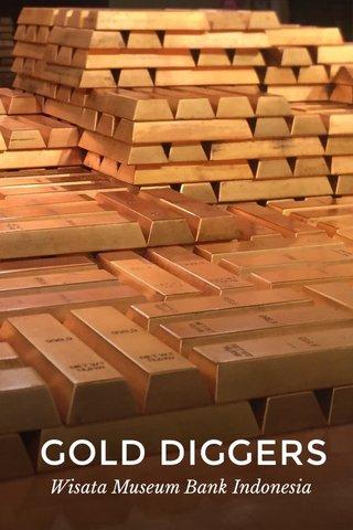 GOLD DIGGERS Wisata Museum Bank Indonesia