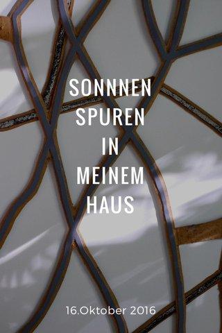 SONNNEN SPUREN IN MEINEM HAUS 16.Oktober 2016