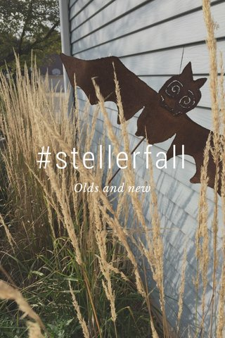 #stellerfall Olds and new