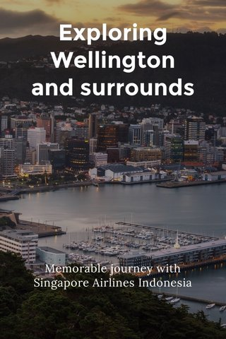 Exploring Wellington and surrounds Memorable journey with Singapore Airlines Indonesia