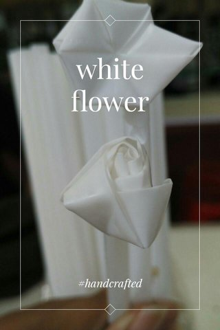 white flower #handcrafted