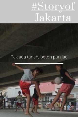 #Storyof Jakarta Tak ada tanah, beton pun jadi
