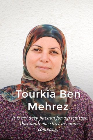 "Tourkia Ben Mehrez ""It is my deep passion for agriculture that made me start my own company."""