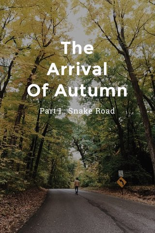 The Arrival Of Autumn Part I : Snake Road