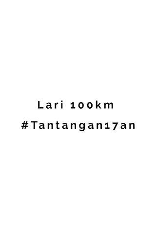 Lari 100km #Tantangan17an
