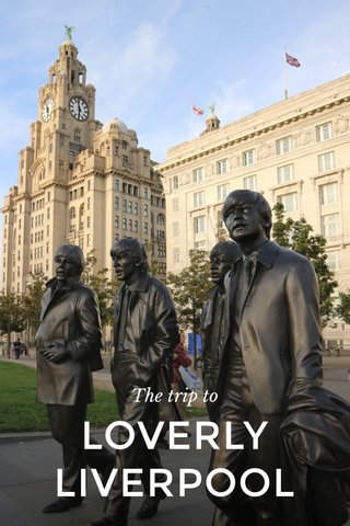 LOVERLY LIVERPOOL The trip to