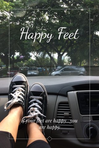 Happy Feet if your feet are happy...you are happy