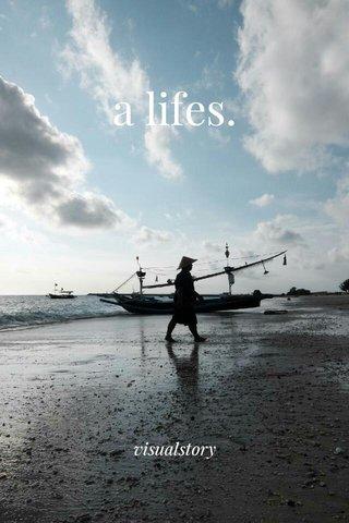 a lifes. visualstory