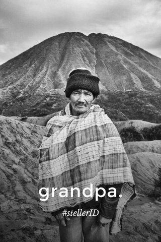 grandpa. #stellerID
