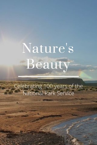 Nature's Beauty Celebrating 100 years of the National Park Service