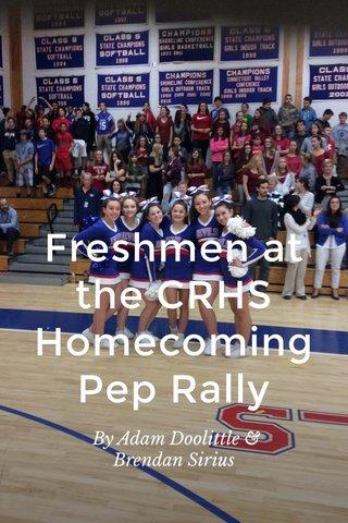 Freshmen at the CRHS Homecoming Pep Rally By Adam Doolittle & Brendan Sirius