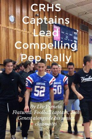 CRHS Captains Lead Compelling Pep Rally By Liv Preneta Featured: Football captain, Josh Genest alongside his senior classmates