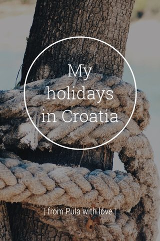 My holidays in Croatia | from Pula with love |