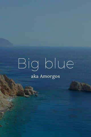 Big blue aka Amorgos