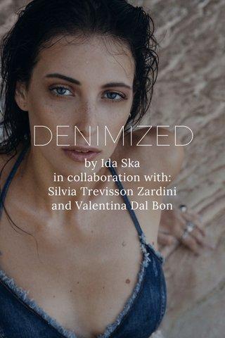 DENIMIZED by Ida Ska in collaboration with: Silvia Trevisson Zardini and Valentina Dal Bon