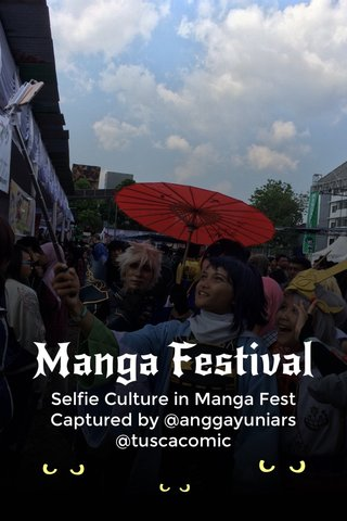 Manga Festival Selfie Culture in Manga Fest Captured by @anggayuniars @tuscacomic