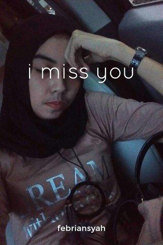 i miss you febriansyah