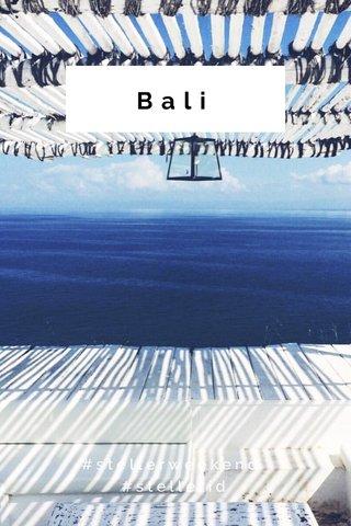 Bali #stellerweekend #stellerid