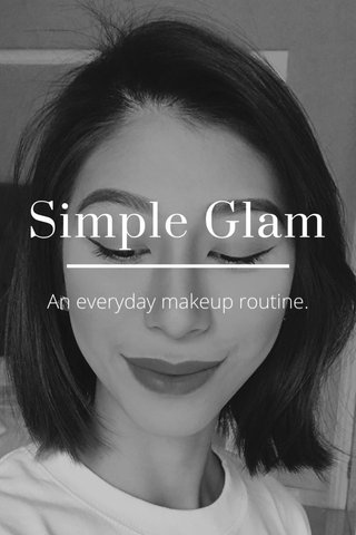Simple Glam An everyday makeup routine.