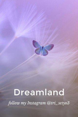 Dreamland follow my Instagram @tri_setyo3