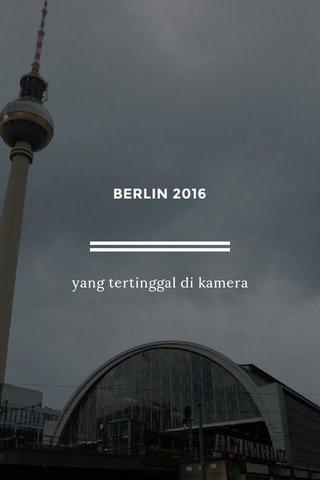 BERLIN 2016 yang tertinggal di kamera