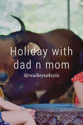 Holiday with dad n mom @realkeysakeyla
