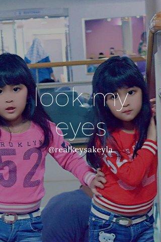 look my eyes @realkeysakeyla