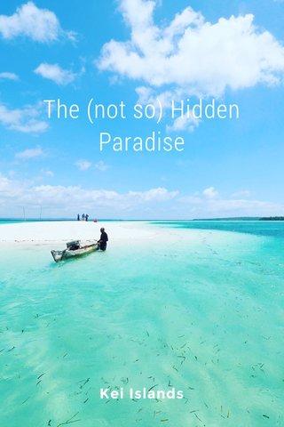 The (not so) Hidden Paradise Kei Islands