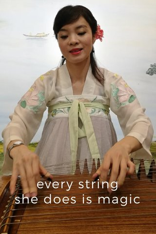 every string she does is magic