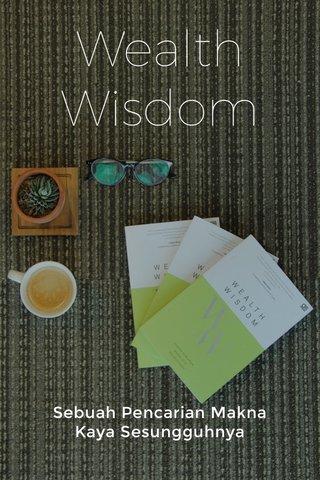 Wealth Wisdom Sebuah Pencarian Makna Kaya Sesungguhnya