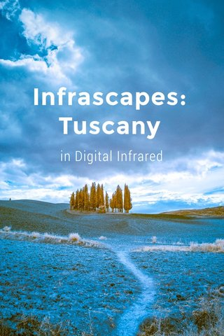 Infrascapes: Tuscany in Digital Infrared