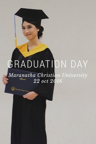 GRADUATION DAY Maranatha Christian University 22 oct 2016