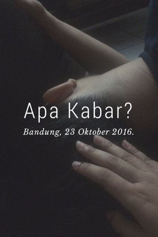 Apa Kabar? Bandung, 23 Oktober 2016.