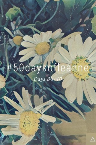 #50daysofleanne Days 36-40