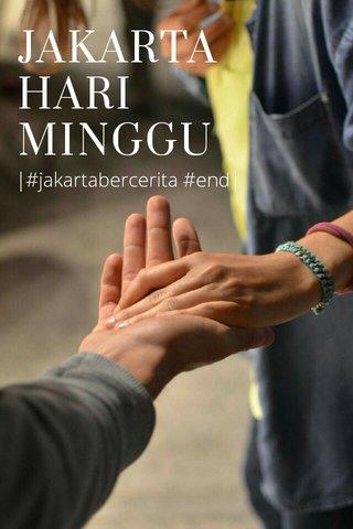 JAKARTA HARI MINGGU |#jakartabercerita #end|