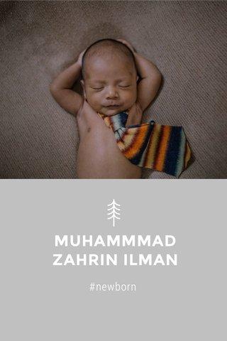MUHAMMMAD ZAHRIN ILMAN #newborn