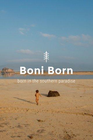 Boni Born born in the southern paradise