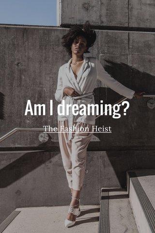 Am I dreaming? The Fashion Heist