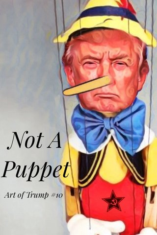 Not A Puppet Art of Trump #10
