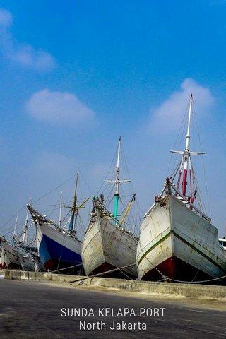 SUNDA KELAPA PORT North Jakarta