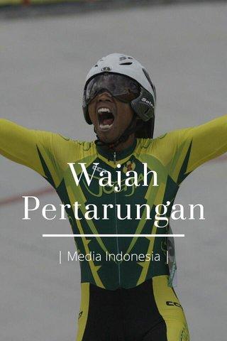 Wajah Pertarungan | Media Indonesia |