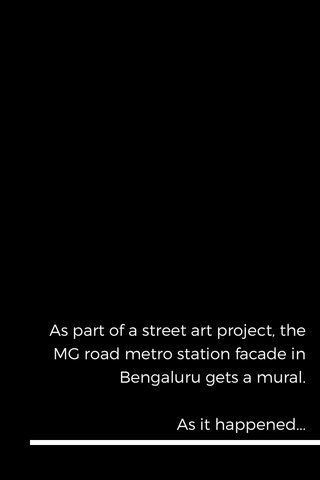 As part of a street art project, the MG road metro station facade in Bengaluru gets a mural. As it happened...