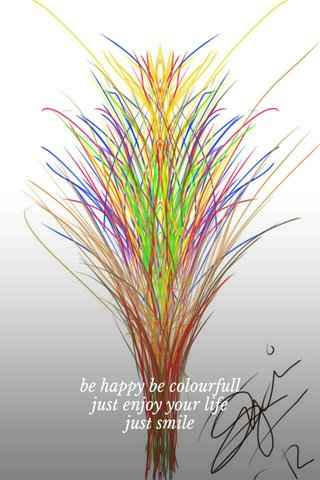 be happy be colourfull just enjoy your life just smile