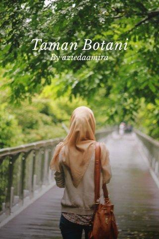 Taman Botani By aziedaamira