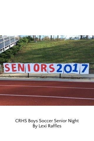 CRHS Boys Soccer Senior Night By Lexi Raffles