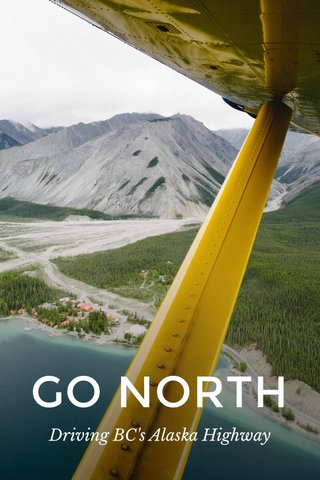GO NORTH Driving BC's Alaska Highway
