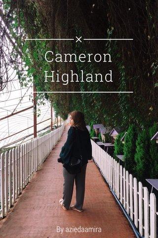 Cameron Highland By aziedaamira