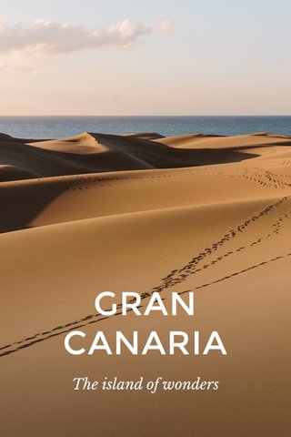 GRAN CANARIA The island of wonders
