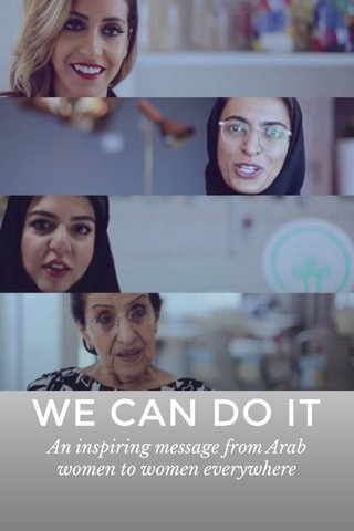 WE CAN DO IT An inspiring message from Arab women to women everywhere